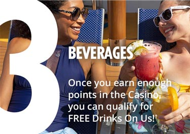 3 - Beverages - Once you earn enough points in the Casino, you can qualify for FREE Drinks On Us!