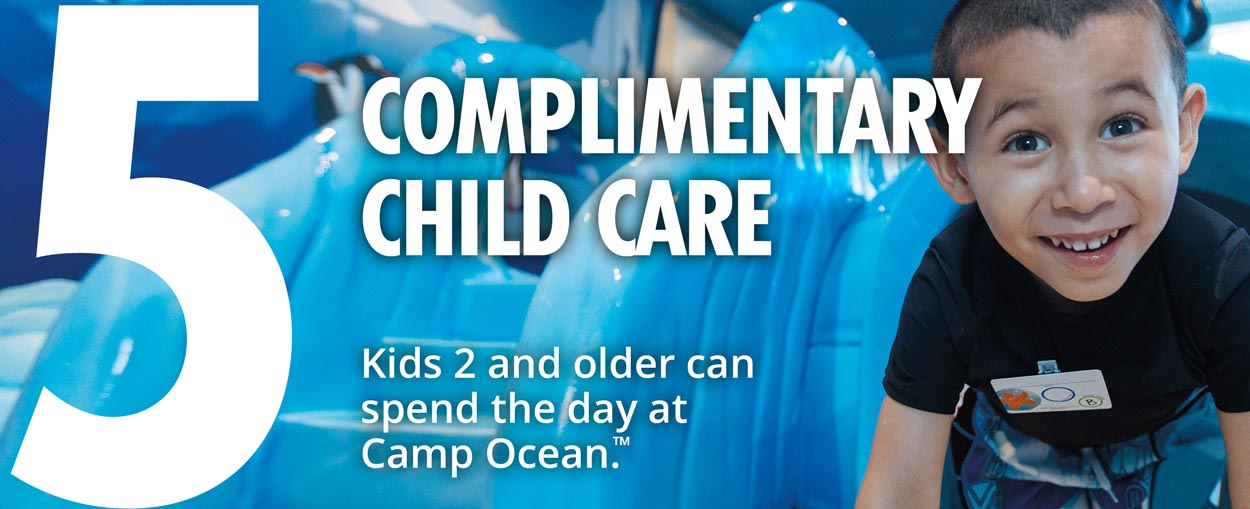 5 - complimentary child care - Kids 2 and older can spend the day at Camp Ocean