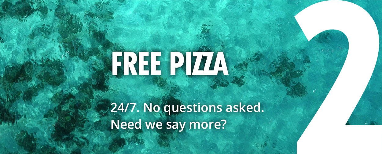 2 - Free Pizza - 24/7. No questions asked. Need we say more?