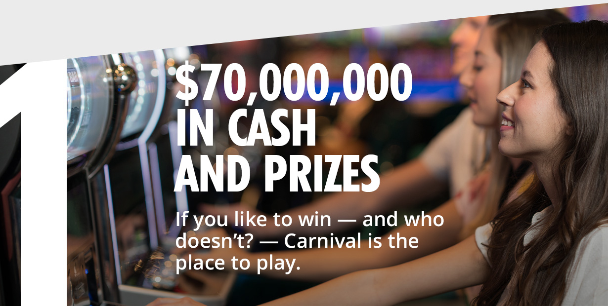 1 - Millions in cash and prizes - if you like to win – and who doesnt? – Carnival is the place to play
